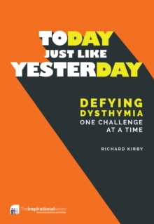 Today, Just Like Yesterday : Defying Dysthymia One Challenge at a Time, Paperback Book