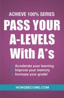 Pass Your A-Levels with A*s: Achieve 100% Series Revision/Study Guide, Paperback / softback Book
