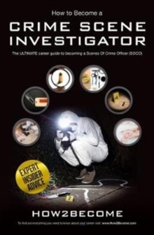 How to Become a Crime Scene Investigator : The Ultimate Career Guide to Becoming a Scenes of Crime Officer, Paperback Book