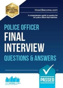 Police Officer Final Interview Questions and Answers : A Comprehensive Guide to Passing the UK Police Officer Final Interview, Paperback / softback Book