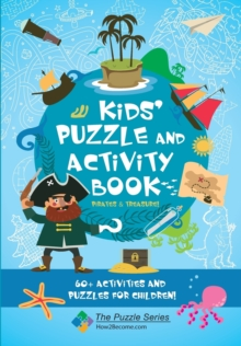 Kids' Puzzle and Activity Book: Pirates & Treasure! : 60+ Activities and Puzzles for Children, Paperback / softback Book