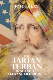 The Tartan Turban : In Search of Alexander Gardner, Hardback Book