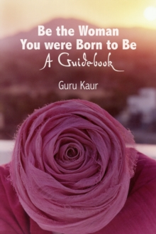 Be the Woman You Were Born to be : A Guidebook, Hardback Book