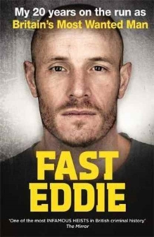 Fast Eddie : My 20 Years on the Run as Britain's Most Wanted Man, Hardback Book