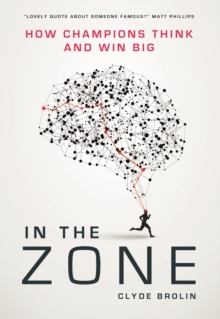 In the Zone : How Champions Think and Win Big, Hardback Book