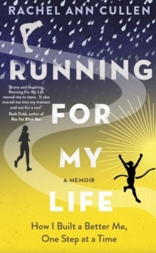 Running For My Life : How I built a better me one step at a time, Paperback Book