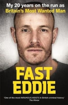 Fast Eddie : My 20 Years on the Run as Britain's Most Wanted Man, Paperback / softback Book