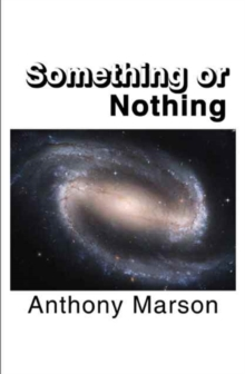 Something or Nothing : A Search for My Personal Theory of Everything, Paperback Book