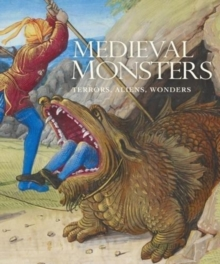 Medieval Monsters : Terrors, Aliens, Wonders, Hardback Book
