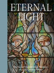 Eternal Light: The Sacred Stained-Glass Windows of Louis Comfort Tiffany, Hardback Book