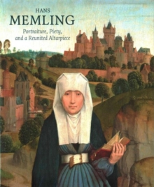 Hans Memling: Portraiture, Piety, and a Reunited Altarpiece, Paperback Book