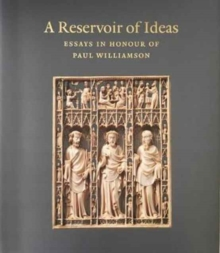 A Reservoir of Ideas : Essays in Honour of Paul Williamson, Hardback Book