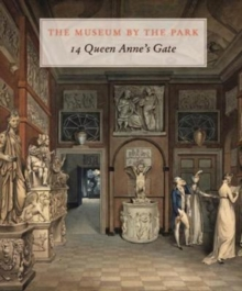 The Museum by the Park: 14 Queen Anne's Gate, Hardback Book