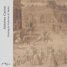Antoine Caron : Drawing for Catherine de Medici, Paperback Book