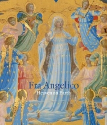 Fra Angelico : Heaven on Earth, Hardback Book