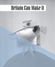 Britain Can Make it, Paperback / softback Book