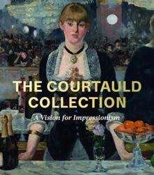 The Courtauld Collection : A Vision for Impressionism, Hardback Book
