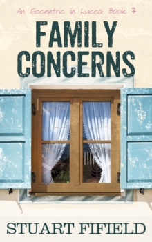 Family Concerns: An Eccentric in Lucca : Book 3, Paperback Book