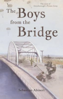 The Boys from the Bridge : The Story of Attenborough's Private Army, Paperback Book