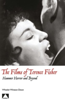 The Films of Terence Fisher : Hammer Horror and Beyond, Paperback / softback Book
