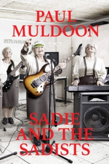 Sadie and the Sadists: Song Lyrics from Paul Muldoon, Paperback Book
