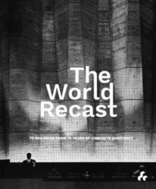 The World Recast : 70 Buildings from 70 Years of Concrete Quarterly, Paperback Book