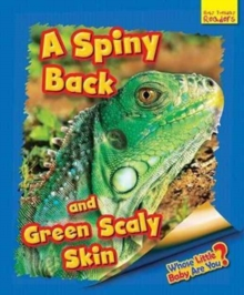 Whose Little Baby are You? : A Spiny Back and Green Scaly Skin, Paperback / softback Book