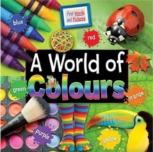 A World of Colours: First Words and Pictures, Paperback Book
