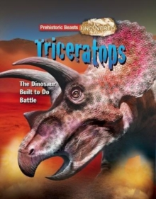 Triceratops : Prehistoric Beasts Uncovered - The Dinosaur Built to Do Battle, Paperback / softback Book