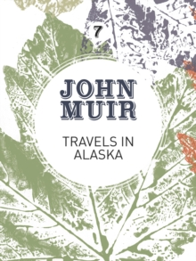 Travels in Alaska : Three immersions into Alaskan wilderness and culture, EPUB eBook