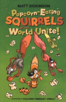 Popcorn-Eating Squirrels of the World Unite! : Four go nuts for popcorn, Paperback / softback Book