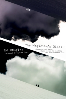 The Magician's Glass : Character and Fate: Eight Essays on Climbing and the Mountain Life, Paperback / softback Book