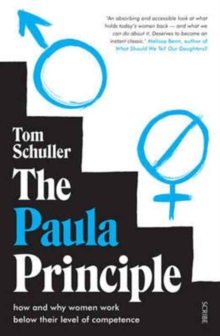 The Paula Principle : how and why women work below their level of competence, Paperback / softback Book