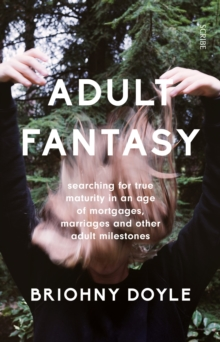 Adult Fantasy : searching for true maturity in an age of mortgages, marriages, and other adult milestones, Paperback / softback Book
