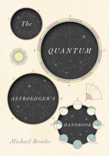 The Quantum Astrologer's Handbook : a history of the Renaissance mathematics that birthed imaginary numbers, probability, and the new physics of the universe, Hardback Book