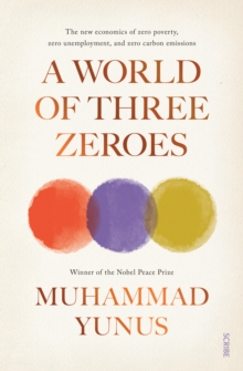 A World of Three Zeroes : the new economics of zero poverty, zero unemployment, and zero carbon emissions, Paperback Book