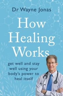 How Healing Works : get well and stay well using your body's power to heal itself, Paperback Book