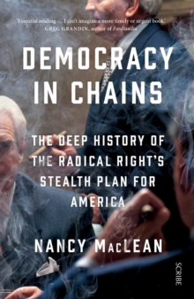 Democracy in Chains : the deep history of the radical right's stealth plan for America, Paperback Book