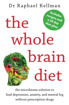 The Whole Brain Diet : the microbiome solution to heal depression, anxiety, and mental fog without prescription drugs, Paperback / softback Book