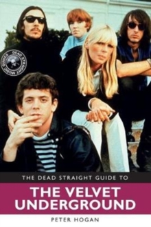 The Dead Straight Guide to The Velvet Underground and Lou Reed, Paperback Book