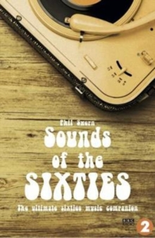 Sounds of the Sixties : The ultimate Sixties music companion, Paperback Book