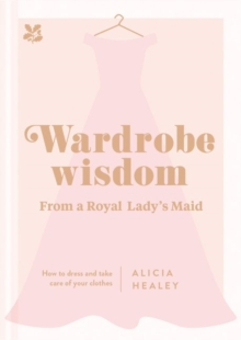 Wardrobe Wisdom : How to dress and take care of your clothes, Hardback Book