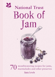 The National Trust Book of Jam : 70 mouthwatering recipes for jams, marmalades and other preserves, Hardback Book