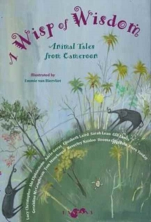 Wisp of Wisdom : Animal Tales from Cameroon, Hardback Book