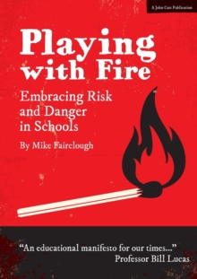 Playing with Fire : Embracing Risk and Danger in Schools, Paperback Book