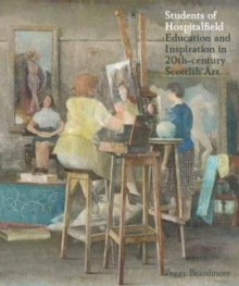 Students of Hospitalfield : Education and Inspiration in 20th-Century Scottish Art, Paperback Book