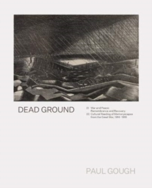 Dead Ground : War and Peace: Remembrance and Recovery, Paperback / softback Book