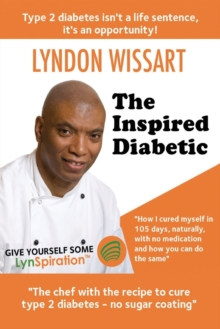 The Inspired Diabetic : The Chef with the Recipe to Cure Type 2 Diabetes, Paperback / softback Book