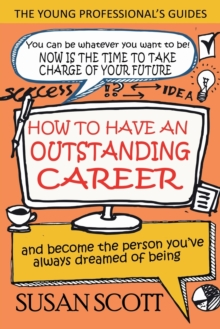 How to Have an Outstanding Career : And Become the Person You've Always Dreamed of Being, Paperback Book