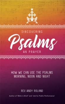 Discovering Psalms as Prayer : How We Can Use the Psalms Morning, Noon and Night, Paperback Book
